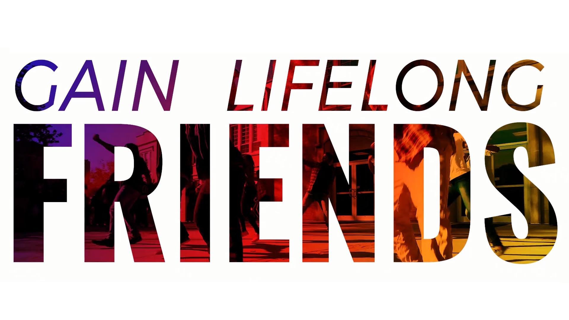 Gain Lifelong Friends
