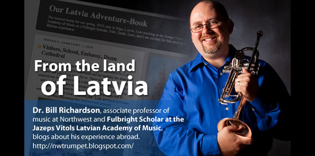 From the land of Latvia: Dr. Bill Richardson, associate professor of music at Northwest and Fulbright Scholar at the Jazeps Vitols Latvian Academy of Music, blogs about his experience abroad.