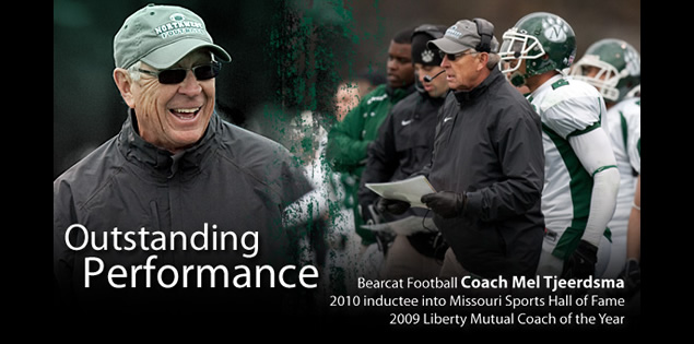 Outstanding Performance: Bearcat Football Coach Mell Tjeerdsma was a 2010 inductee into the Missouri Sports Hall of Fame and winner of the 2009 Liberty Mutual Coach of the Year.