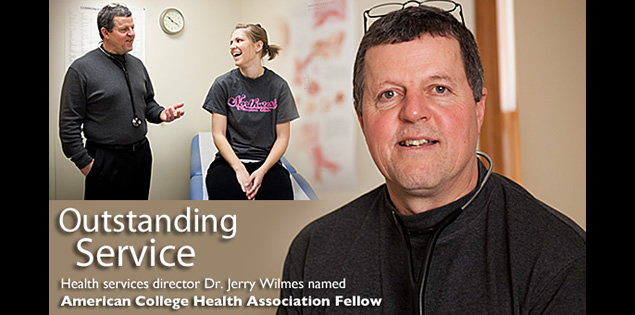 Outstanding Service: Health services director Dr. Jerry Wilmes named American College Health Association Fellow.