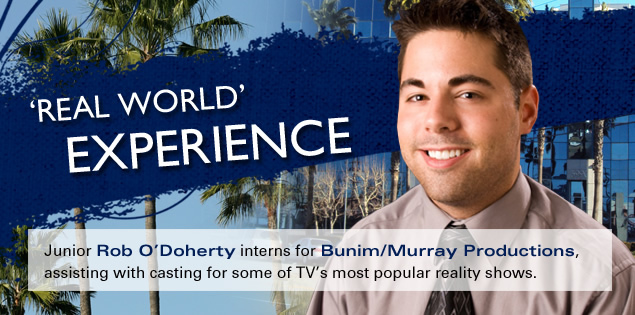 'Real World' Experience: Junior Rob O'Doherty interns for Bunim/Murrary Productions, assisting with casting for some of TV's most popular reality shows.