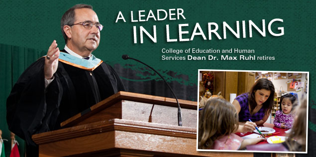 A Leader in Learning: College of Education and Human Services Dean Dr. Max Ruhl retires.