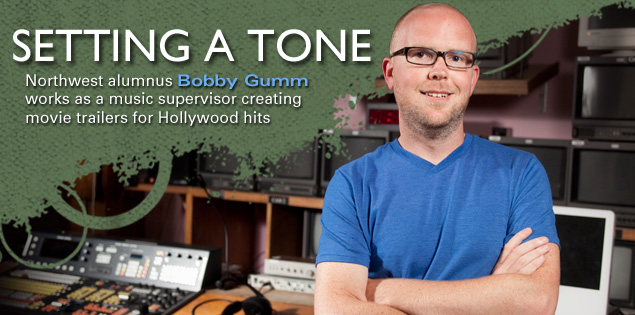 Setting a Tone: Northwest alumnus Bobby Gumm works as a music supervisor creating movie trailers for Hollywood hits.