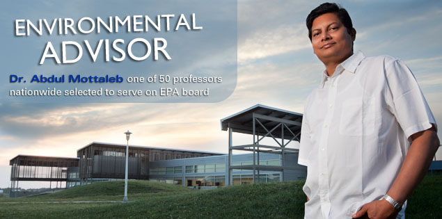 Environmental Advisor: Dr. Abdul Mottaleb one of 50 professors nationwide selected to serve on EPA board.