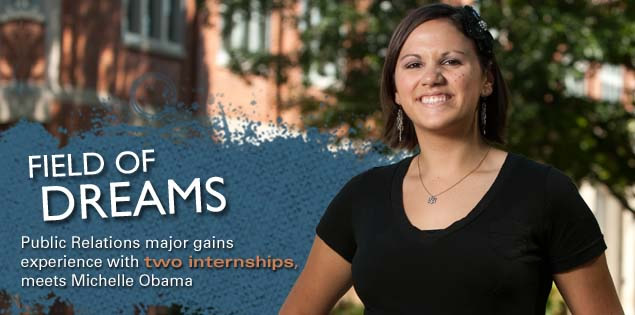 Field of Dreams: Public Relations major gains experience with two internships, meets Michelle Obama.