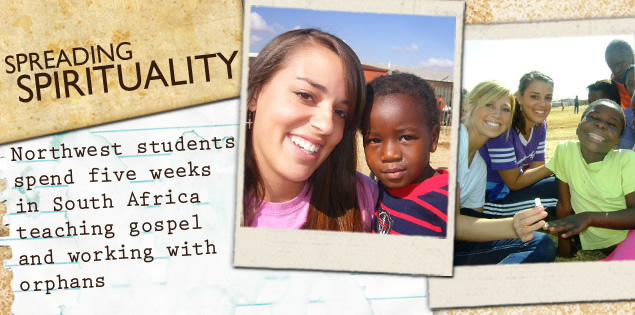 Spreading Spirituality: Northwest students spend five weeks in South Africa teaching gospel and working with orphans.