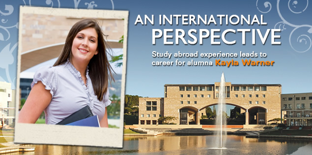 An International Perspective: Study abroad experience leads to career for alumna Kayla Warner.