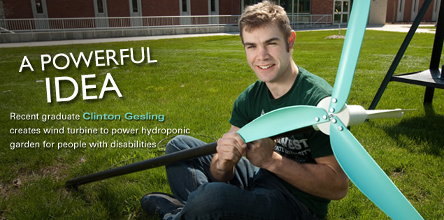 A Powerful Idea: Recent graduate Clinton Gesling creates wind turbine to power hydroponic garden for people with disabilities