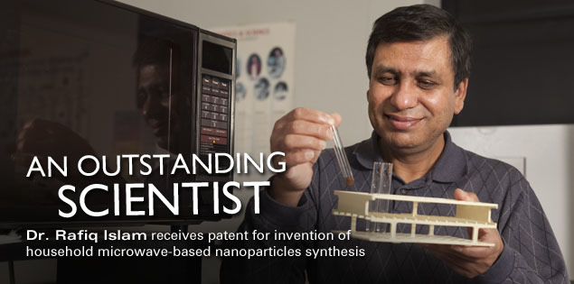 An Outstanding Scientist: Dr. Rafiq Islam receives patent for invention of household microwave-based nanoparticles synthesis