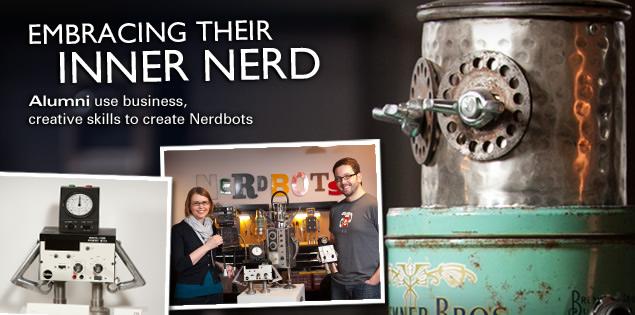 Embracing Their Inner Nerd: Alumni use business, creative skills to create Nerdbots