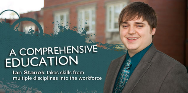 A Comprehensive Education: Ian Stanek takes skills from multiple disciplines into the workforce