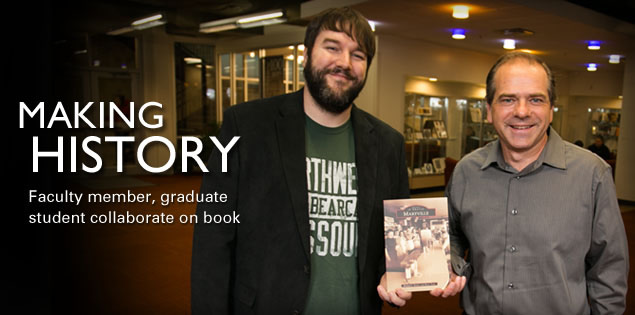 Making History: Faculty member, graduate student collaborate on book