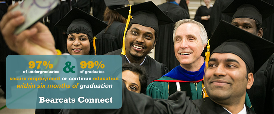 Bearcats Connect: 97.5% of undergraduates and 99% of graduates secure employment or continue education within six months of graduation