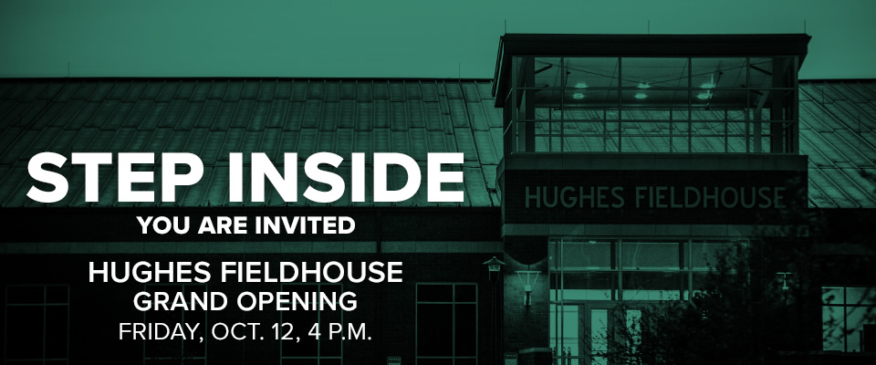Hughes Fieldhouse Grand Opening: Friday, October 12